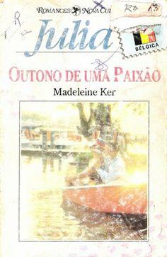Meus Romances Blog: Outono De Uma Paixão - Madeleine Ker - Julia Cartã...