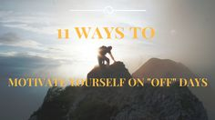 """11 ways to motivate yourself on """"off"""" days"""