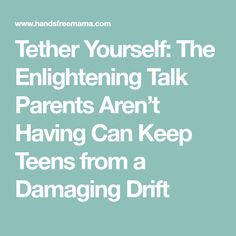 Tether Yourself: The Enlightening Talk Parents Aren't Having Can Keep Teens from a Damaging Drift