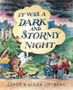 It Was a Dark and Stormy Night Written by: Allan Ahlberg, illustrated by Janet Ahlberg