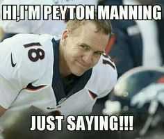 Peyton Manning.  I LOVE MY PEYTON AND THE BRONCOS <3 :)