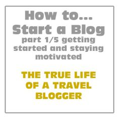 How to Start a Blog 1/5 - The True Life of a Travel Blogger