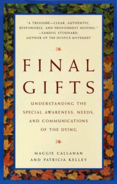 "Final Gifts is a deeply moving, groundbreaking book that teaches us how to recognize and ""decode"" the often symbolic communications of those on the verge of death."