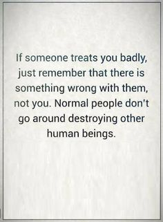 Quotes We all come across people who can be rude, never mistake yourself into believing there's something wrong with you.