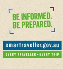 Be informed. Be prepared.Smartraveller.gov.au. Every traveller, every trip