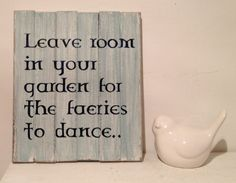 """Hand painted, distressed, cottage shabby chic wooden sign: """"Leave room in your garden for the faeries to dance"""" Celtic garden sign Shabby Chic Theme, Shabby Chic Garden, Garden Quotes, Fairy Quotes, Wood Burning Patterns, Square Foot Gardening, Vintage Interiors, Garden Signs, Diy Signs"""