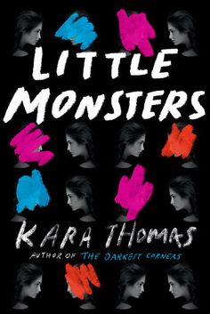 Little Monsters, by Kara Thomas  Kacey is the new girl in Broken Falls. When she moved in with her father, she stepped into a brand-new life. A life with a stepbrother, a stepmother, and strangest of all, an adoring younger half sister.  Kacey's new life is eerily charming compared with the wild highs and lows of the old one she lived with her volatile mother. And everyone is so nice in Broken Falls—she's even been welcomed into a tight new circle of friends. Bailey and Jade invite her to do…