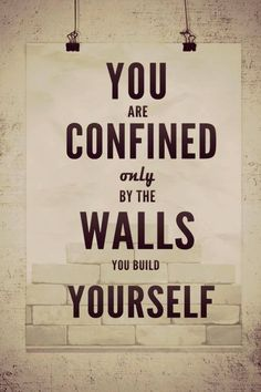 You are confined only by the walls you build yourself #quote #qotd