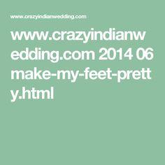 www.crazyindianwedding.com 2014 06 make-my-feet-pretty.html