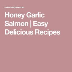Honey Garlic Salmon | Easy Delicious Recipes