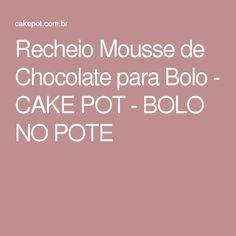 Recheio Mousse de Chocolate para Bolo - CAKE POT - BOLO NO POTE