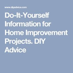 Do It Yourself Information For Home Improvement Projects DIY Advice