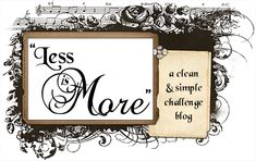 """""""Less is More""""    Great blog with Challenges, Sketches, Tips & Tutorials.    Great resource for CAS inspiration."""