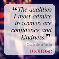 ''The qualities I most admire in women are confidence and kindness. Best Inspirational Quotes, Confidence, Motivational, Encouragement, My Love, Funny, Women, Oscar De La Renta, My Boo
