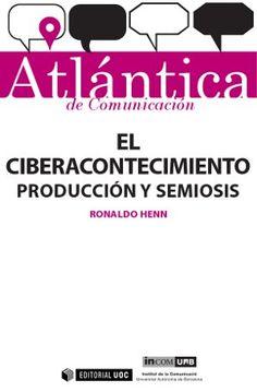 "Ronaldo Henn.E""l ciberacontecimiento: producción y semiosis"". Editorial UOC, 2014. ISBN:978-84-9064-227-6    #Atlántica #EditorialUOC #Book #Libro #Comunicación #semiosis #comunicació #producción #internet"