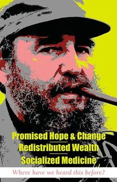 Castro Promised Hope & Change, Redistributed Wealth, Socialized Medicine...sound familiar?