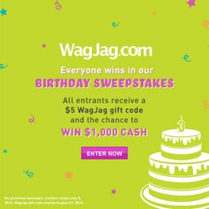 "Enter WagJag's 3rd Birthday Sweepstakes. You could #win a $1,000 cash Grand Prize, but will definitely receive a $5 WagJag gift code! Repin if you like getting birthday gifts for someone else's birthday #wagjagbday  Note: Paste your referral link in a web browser and hit ""Enter."" This should then show the full URL for your unique referral page. Copy and paste this in the source section of your pin."