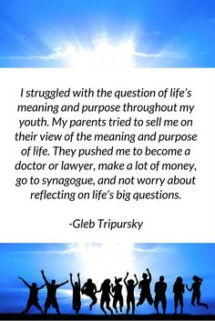 I struggled with the question of life's meaning and purpose..