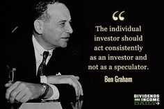 """""""The individual investor should act consistently as an investor and not as a speculator"""" - Ben Graham"""