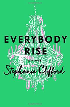 Everybody Rise: A Novel by Stephanie Clifford http://www.amazon.com/dp/1250077176/ref=cm_sw_r_pi_dp_Nd7Pvb19FPHF1