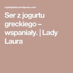 Ser z jogurtu greckiego – wspaniały. | Lady Laura