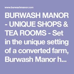 BURWASH MANOR - UNIQUE SHOPS & TEA ROOMS - Set in the unique setting of a converted farm, Burwash Manor has many independent shops, tea-rooms, a day spa with a children's play area and farm walks - all this, with free parking too. Unique Settings, Free Park, Kids Play Area, Spa Day, Room Set, Day Trips, Kids Playing, Cambridge, Walks