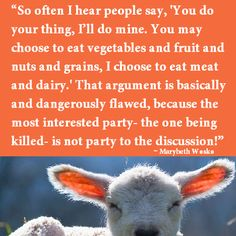 meat requires a victim and bloodshed for every pork chop, sausage, burger, or chicken body part.