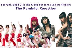 Bad Girl, Good Girl: The K-pop Fandom's Sexism Problem - The Feminist Question | MoonROK
