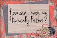 LDS Handouts: The Godhead-How can I know my Heavenly Father?