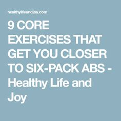 9 CORE EXERCISES THAT GET YOU CLOSER TO SIX-PACK ABS - Healthy Life and Joy