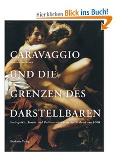 Caravaggio und die Grenzen des Darstellbaren: Ambiguität, Ironie und Performativität in der Malerei um 1600: Amazon.de: Valeska von Rosen: B...