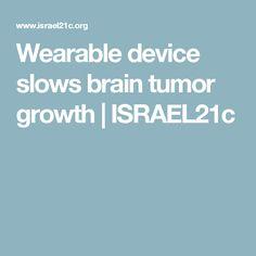Wearable device slows brain tumor growth | ISRAEL21c