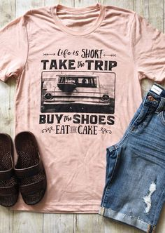 Take the trip Buy the shoes Eat the cake T shirt Free Shipping Worldwide!