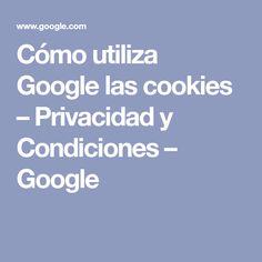 Cómo utiliza Google las cookies – Privacidad y Condiciones – Google