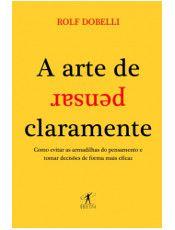 Folha de S.Paulo - Livraria da Folha - Leia trecho de 'A Arte de Pensar Claramente' - 02/07/2013