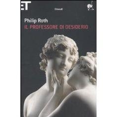 """""""Il professore di desiderio"""",Philip Roth -Io sono in quanto desidero..."""