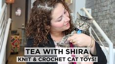 Tea with Shira #24: Knit and Crochet Cat Toys!