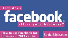 how to use facebook for business in 2013 - 2014