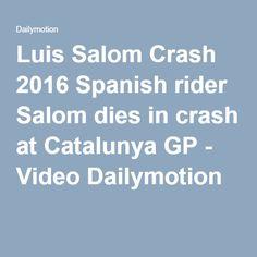 Luis Salom Crash 2016 Spanish rider Salom dies in crash at Catalunya GP - Video Dailymotion