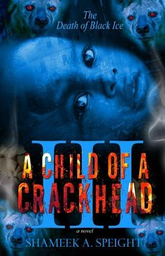 A CHILD OF A CRACKHEAD III, http://www.amazon.com/dp/B007PEO00K/ref=cm_sw_r_pi_awdl_Y5wIsb1A303XR