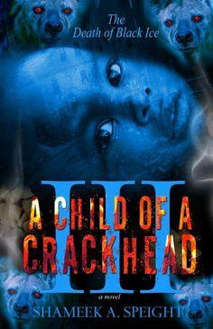 A CHILD OF A CRACKHEAD III, http://www.amazon.com/dp/B007PEO00K/ref=cm_sw_r_pi_awdl_Y5wIsb1A303XR