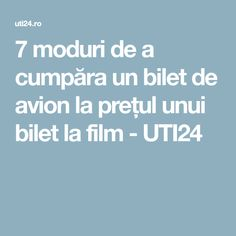 7 moduri de a cumpăra un bilet de avion la prețul unui bilet la film - UTI24