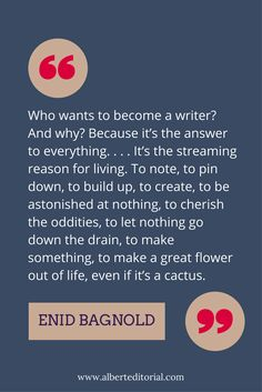 Some motivational words from Enid Bagnold. For writers, writing is the reason for living.
