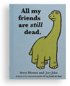 All my friends are still dead, illustrated book.