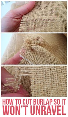 How To Cut Burlap So That it Won't Unravel why did I not know this??? Could have used it so many times.