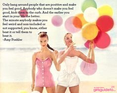Only hang around with people that are positive and make you feel good. #quote #girlsguideto