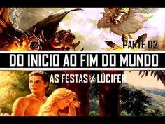 DO INICIO AO FIM DO MUNDO - O PLANO DE DEUS / Lúcifer e as Festas (Parte...