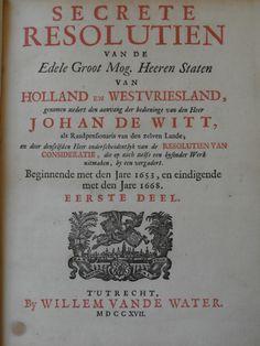 Old  rare; Johan de Witt - Secrete resolutien van de Edele Groot Mog. Heeren Staten van Holland en Westvriesland - 1717