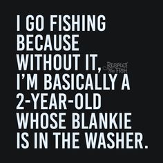 I Go Fishing Because. For more original #fishing posts, visit respectthefish.com.