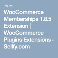 WooCommerce Memberships 1.8.5 Extension   WooCommerce Plugins Extensions - Sellfy.com